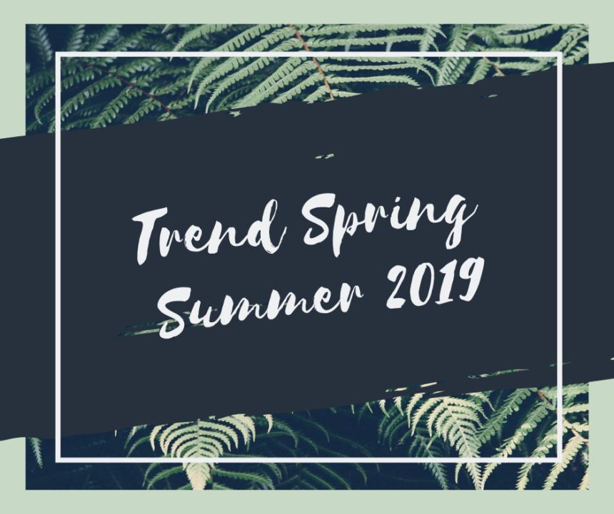 Voglia di Primavera? Scopri le nuove tendenze moda per la Primavera-Estate 2019